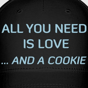 All You Need Is Love ... And A Cookie Caps - Baseball Cap