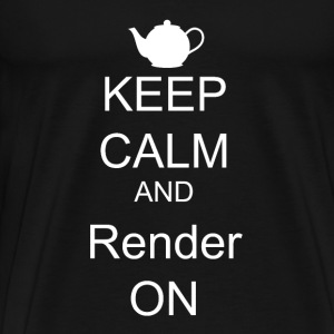 Keep Calm and Render ON - Men's Premium T-Shirt