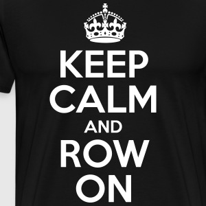 Keep Calm And Row On - Men's Premium T-Shirt