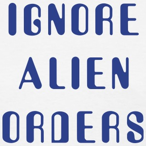 Ignore Alien Orders - Women's T-Shirt
