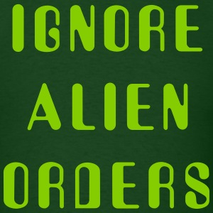 Ignore Alien Orders - Men's T-Shirt