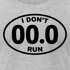 I Don't Run T-Shirts - Men's T-Shirt by American Apparel