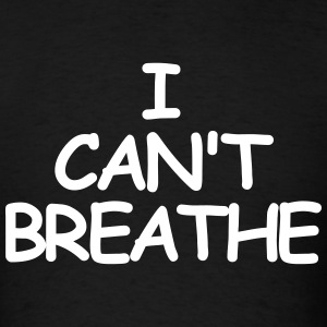 I CAN'T BREATHE T-Shirts - Men's T-Shirt