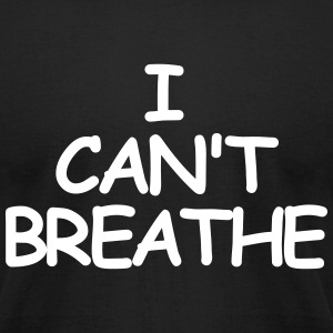 I CAN'T BREATHE T-Shirts - Men's T-Shirt by American Apparel