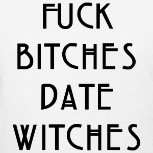 Fuck bitches date witches Women's T-Shirts - Women's T-Shirt