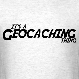 It's a Geocaching Thing - Men's T-Shirt