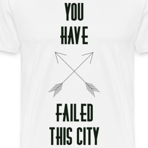 You Have Failed This City Men - Men's Premium T-Shirt