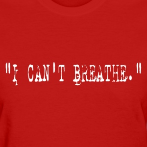 I Can't Breathe. Apparel Design For Women - Women's T-Shirt