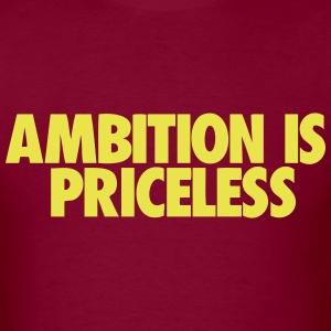 Ambition Is Priceless - Men's T-Shirt