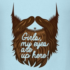 Hipster Beard - Ladies, my eyes are up here - Men's T-Shirt