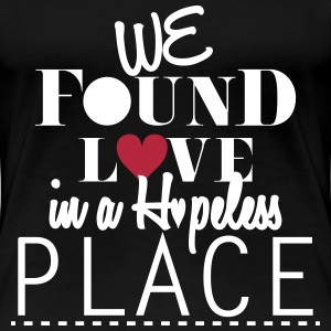 We Foun Love In A Hopeless Place Women's T-Shirts - Women's Premium T-Shirt