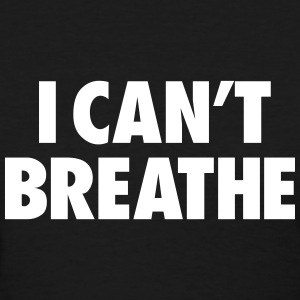 I CAN'T BREATHE - Women's T-Shirt
