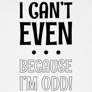I Can't Even ... Because I'm Odd ! Caps - Baseball Cap