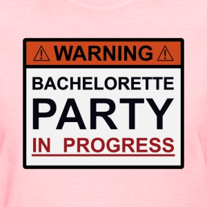 Warning Bachelorette Party in Progress Women's T-Shirts - Women's T-Shirt