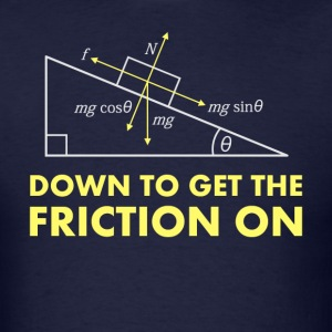 Down to Get the Friction On Physics Diagram T-Shirts - Men's T-Shirt