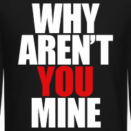 Design ~ WHY AREN'T YOU MINE