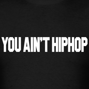 YOU AIN'T HIPHOP T-Shirts - Men's T-Shirt