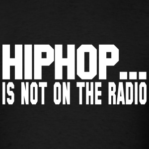 HIPHOP IS NOT ON THE RADIO T-Shirts - Men's T-Shirt