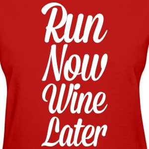 Run Now, Wine Later  Women's T-Shirts - Women's T-Shirt