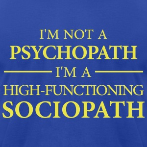 I'm not a Psychopath, I'm a High-functioning Socio T-Shirts - Men's T-Shirt by American Apparel