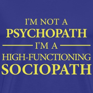 I'm not a Psychopath, I'm a High-functioning Socio T-Shirts - Men's Premium T-Shirt
