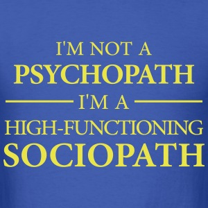 I'm not a Psychopath, I'm a High-functioning Socio T-Shirts - Men's T-Shirt