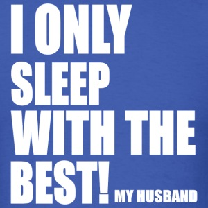I ONLY SLEEP W/THE BEST- MY HUSBAND - Men's T-Shirt