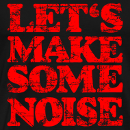 Design ~ LET'S MAKE SOME NOISE T-Shirt (Men Black/Red)