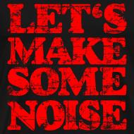 Design ~ LET'S MAKE SOME NOISE T-Shirt (Men Black/Red)