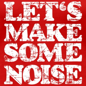 LET'S MAKE SOME NOISE T-Shirt (Women Red/White) - Women's Premium T-Shirt