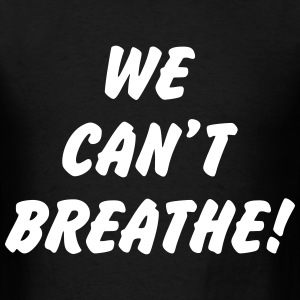 We can't breathe! T-Shirts - Men's T-Shirt