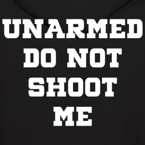 UNARMED Do Not Shoot Me On Front & Back - Men's Hoodie