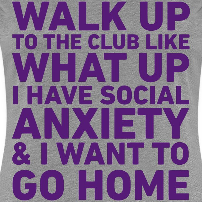 Walk Up To The Club... Social Anxiety (Womens)