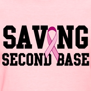 SAVING SECOND BASE BREAST CANCER AWARENESS #PINK - Women's T-Shirt