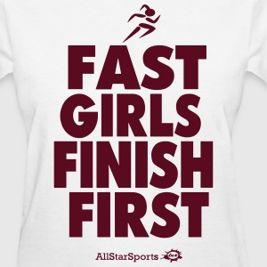 FAST GIRLS FINISH FIRST - Women's T-Shirt