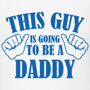 This Guy Is Going To Be A Daddy - Men's T-Shirt
