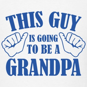 This Guy Is Going To Be A Grandpa - Men's T-Shirt