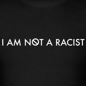 I AM NOT A RACIST ORIGINAL - Men's T-Shirt