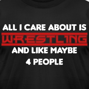 All I Care About Is Wrestling - Men's T-Shirt by American Apparel