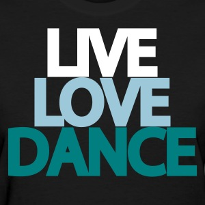 Live Love Dance Women's T-Shirt - Women's T-Shirt