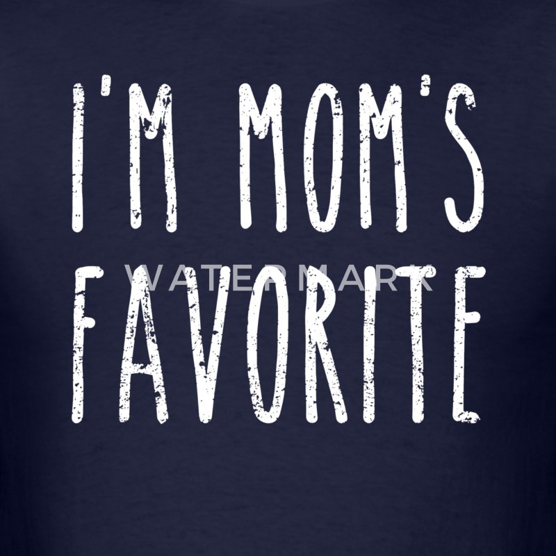 I'm Mom's Favorite Son or Daughter T-Shirts - Men's T-Shirt