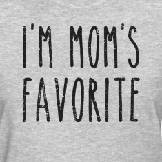 I'm Mom's Favorite Son or Daughter Women's T-Shirts