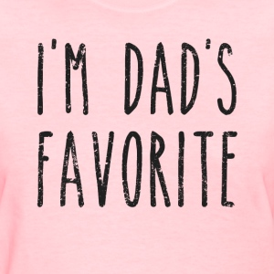I'm Dad's Favorite Son or Daughter Women's T-Shirts - Women's T-Shirt
