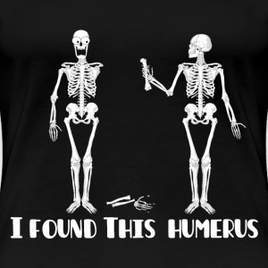 I Found This Humerus - Skeletons - Women's Premium T-Shirt