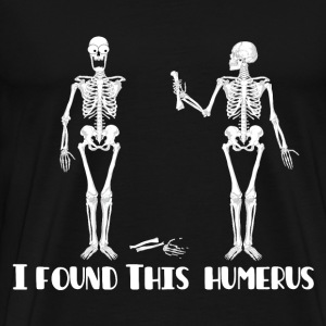 I Found This Humerus - Skeletons - Men's Premium T-Shirt