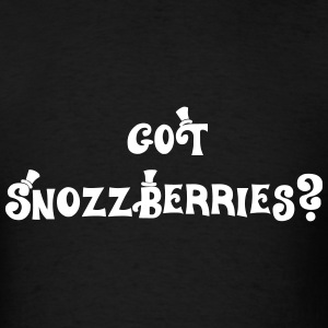 Got Snozzberriess? T-Shirts - Men's T-Shirt