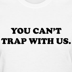 You can't trap with us Women's T-Shirts - Women's T-Shirt
