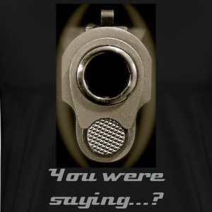 You Were Saying...? Tee Shirt - Men's Premium T-Shirt