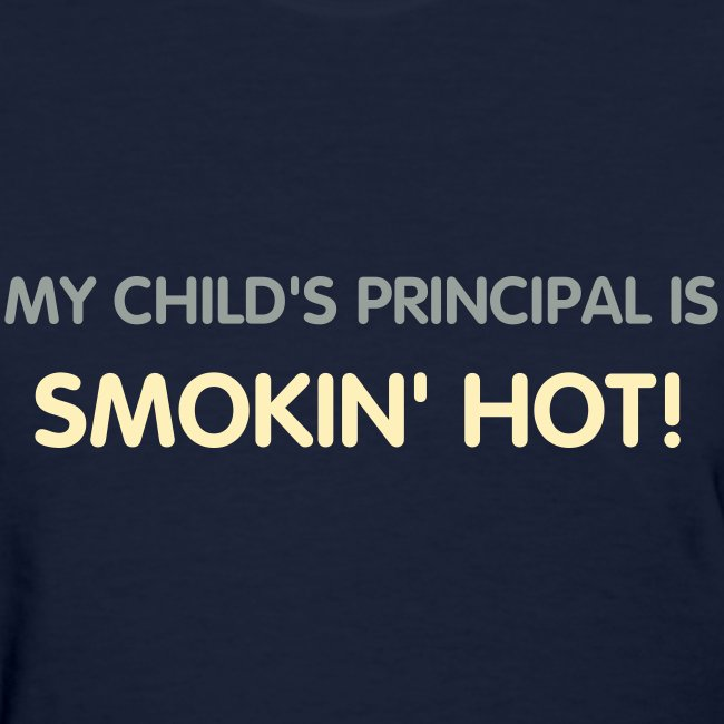 BEST SELLER- My child's principal is smokin' hot!