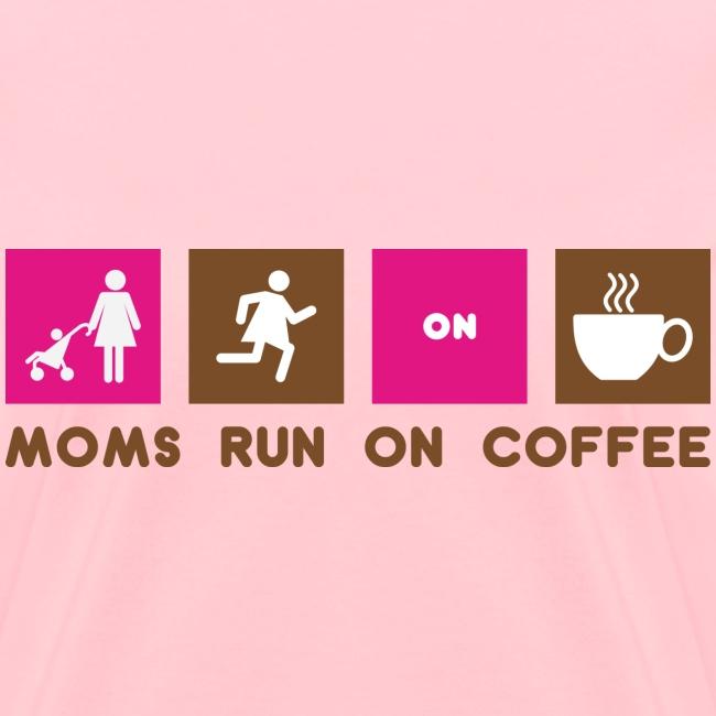 Moms Run On Coffee